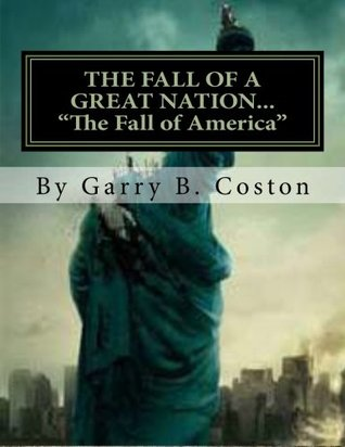 THE FALL OF A GREAT NATION....... Garry Coston
