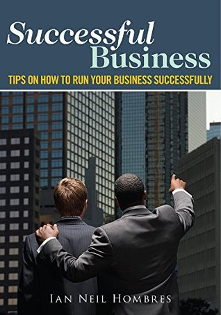 Successful Business : Tips On How to Run Your Business Successfully  by  Ian Neil Hombres