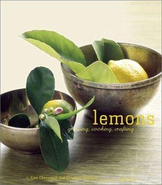 Lemons: Growing, Cooking, Crafting Kate Chynoweth