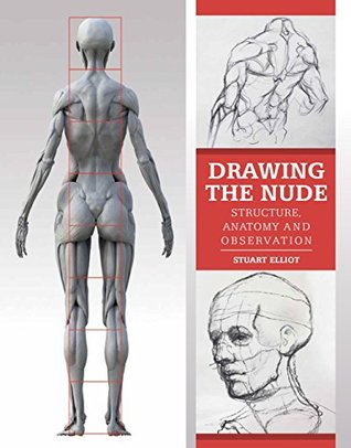 Drawing the Nude: Structure, Anatomy and Observation Stuart Elliot
