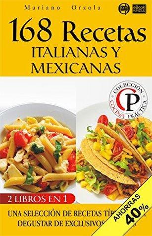 168 RECETAS ITALIANAS Y MEXICANAS: Una selección de recetas típicas para degustar de exclusivos sabores (Colección Cocina Práctica - Edición 2 en 1 nº 24) Mariano Orzola