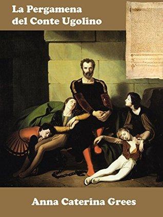 La Pergamena del Conte Ugolino Anna Caterina Grees