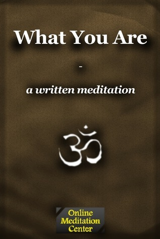 What You Are: A Written Meditation  by  Online Meditation Center