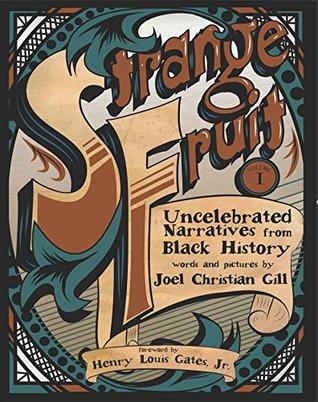 Strange Fruit, Volume I: Uncelebrated Narratives from Black History  by  Joel Christian Gill