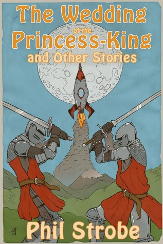 The Wedding of the Princess-King and Other Stories  by  Phil Strobe