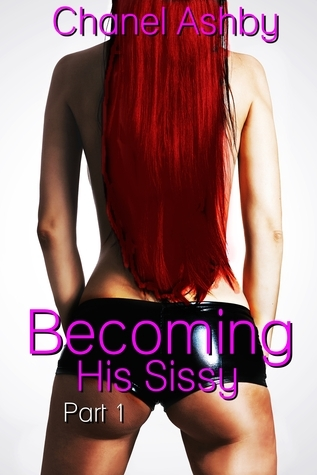 Becoming His Sissy: Part 1 Chanel Ashby