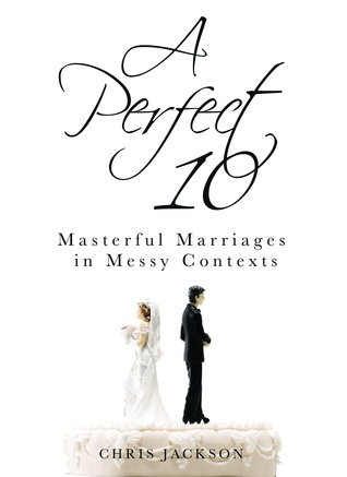 A Perfect 10: Masterful Marriages in Messy Contexts  by  Chris    Jackson