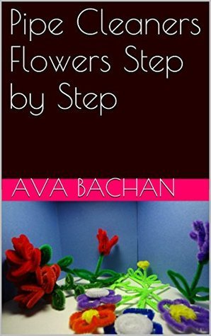 Pipe Cleaners Flowers Step Step by Ava Bachan