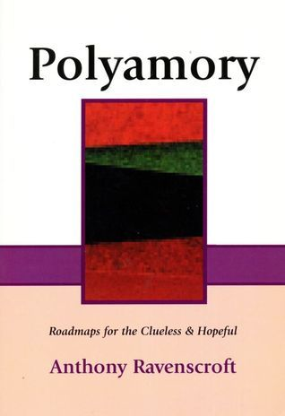 Polyamory: Roadmaps for the Clueless and Hopeful: An Introduction on Polyamory Anthony D. Ravenscroft