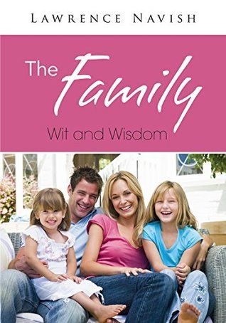 The Family : Wit and Wisdom  by  Lawrence Navish