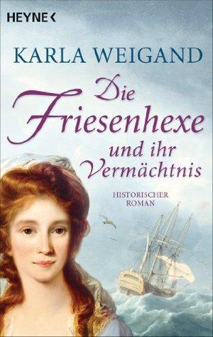 Die Friesenhexe und ihr Vermächtnis: Die Friesenhexe 2 - Roman Karla Weigand