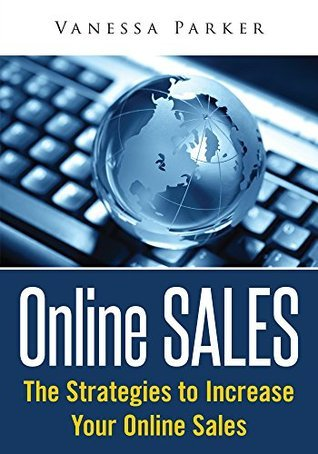 Online Sales : The Strategies To Increase Your Online Sales Vanessa Parker