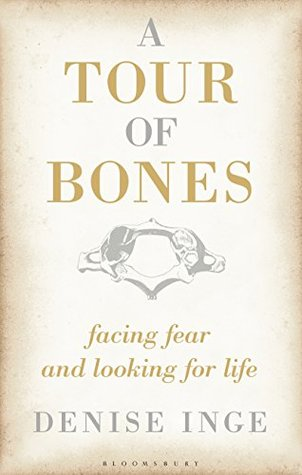A Tour of Bones: Facing Fear and Looking for Life  by  Denise Inge