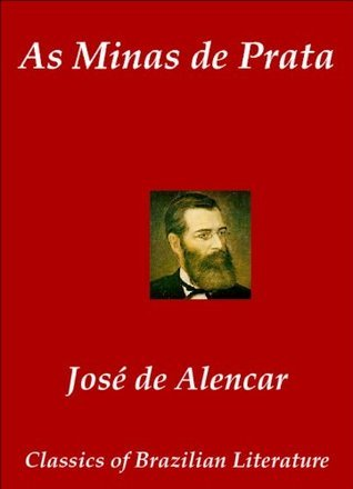 As Minas de Prata (Classics of Brazilian Literature Livro 37)  by  José de Alencar