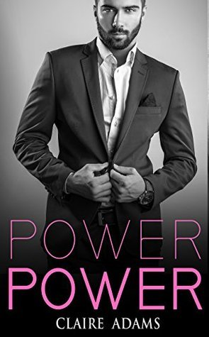 Power (Power Romance, #1)  by  Claire  Adams