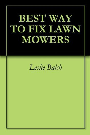 BEST WAY TO FIX LAWN MOWERS Leslie Balch