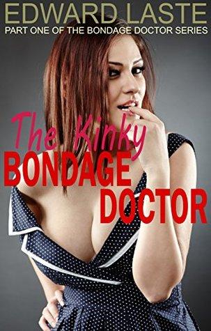 The Kinky Bondage Doctor (The Bondage Doctor Series Book 1)  by  Edward Laste