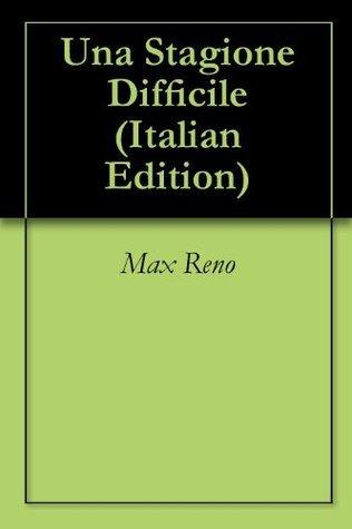 Una Stagione Difficile  by  Max Reno