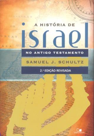 A História de Israel no Antigo Testamento  by  Samuel J. Schultz
