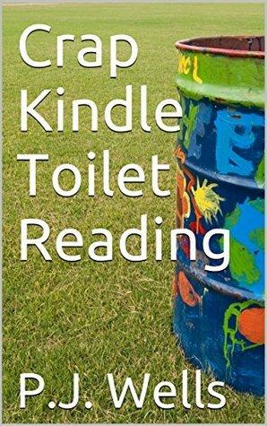 Crap Kindle Toilet Reading P.J. Wells