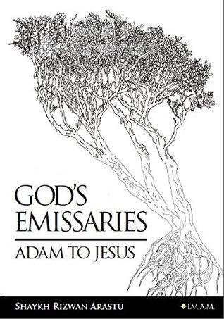 Gods Emissaries- Adam to Jesus  by  Shaykh Rizwan Arastu
