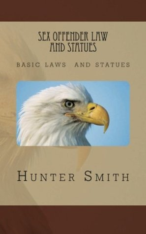 Sex Offender Law and Statues  by  Hunter Smith