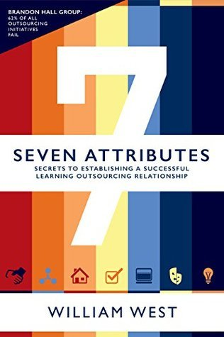 Seven Attributes: Secrets to establishing a successful learning outsourcing relationship: Secrets to a successful learning outsourcing relationship William West
