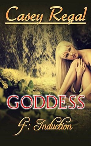 Induction (Goddess Book 4)  by  Casey Regal