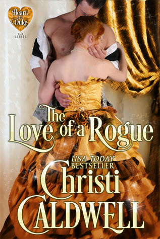 The Love of a Rogue: (A Heart of a Duke Novella--Book 3)  by  Christi Caldwell