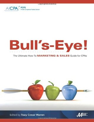 Bulls-Eye! The Ultimate How-To Marketing and Sales Guide for CPAs Tracy Crevar Warren