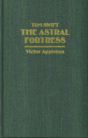 Tom Swift and the Astral Fortress  by  Victor Appleton