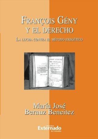 François Gény y el Derecho. La lucha contra el método exegético María José Bernuz