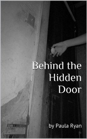 Behind the Hidden Door  by  Paula Ryan