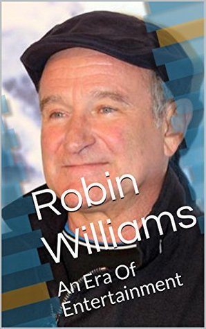 Robin Williams: An Era Of Entertainment  by  Tania M.