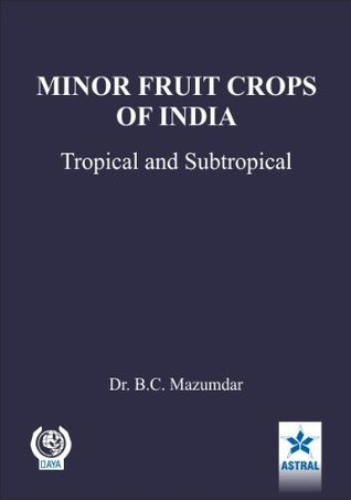 MINOR FRUIT CROPS OF INDIA Tropical and Subtropical  by  B.C. Mazumdar