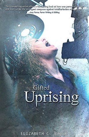 The Gifted Uprising (The Gifted, #2)  by  Elizabeth C. Bauer