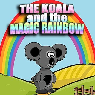 The Koala And The Magic Rainbow (Bedtime Stories Childrens Books for Early / Beginner Readers)  by  Peeky T