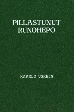 Pillastunut runohepo  by  Kaarlo Uskela
