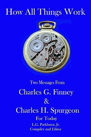 How All Things Work: Two Messages from Charles G. Finney and Charles H. Spurgeon for Today (Finney and Spurgeon Face to Face Book 7)  by  Charles Finney