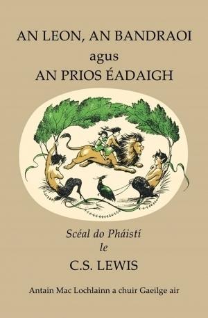 An Leon, an Bandraoi agus an Prios Éadaigh (Nairnia 1) C.S. Lewis