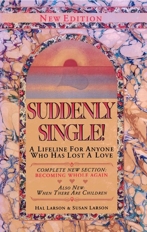 Suddenly Single!: A Lifeline for Anyone Who Has Lost a Love Hal Larson