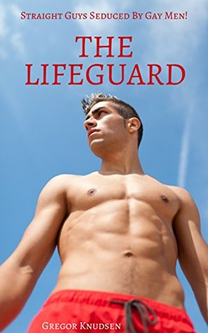 THE LIFEGUARD: Straight Guys Seduced By Gay Men  by  Gregor Knudsen