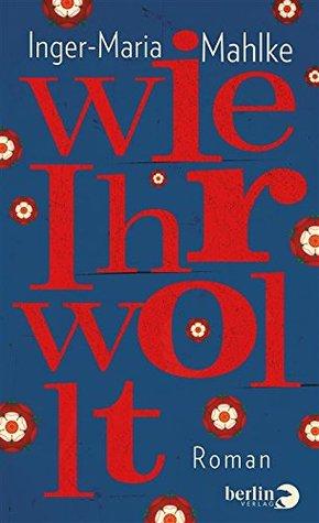 Wie Ihr wollt: Roman  by  Inger-Maria Mahlke