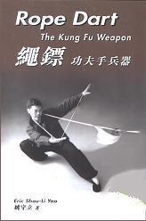 Rope Dart The Kung Fu Weapon  by  Eric Shou-Li Yao