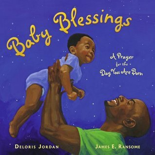 Baby Blessings: A Prayer for the Day You Are Born (Paula Wiseman Books)  by  Deloris Jordan