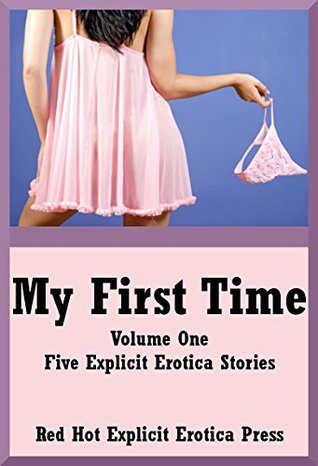 My First Time Volume One: Five Explicit Erotica Stories  by  Kaddy DeLora