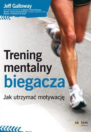 Trening mentalny biegacza. Jak utrzymać motywację  by  Jeff Galloway