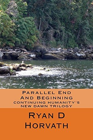 Parallel End And Beginning (Humanitys New Dawn Book 2)  by  Ryan Horvath