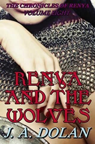 Renya and the Wolves (The Chronicles of Renya Book 8) J.A. Dolan