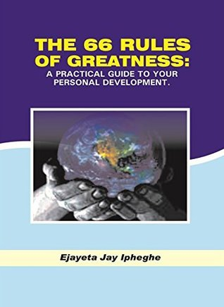 The 66 Rules Of Greatness: A Practical Guide To Your Personal Development Expression Hour